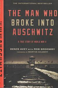 111986. Avey, Denis / Broomby, Rob – The Man Who Broke Into Auschwitz, A True Story of World War II