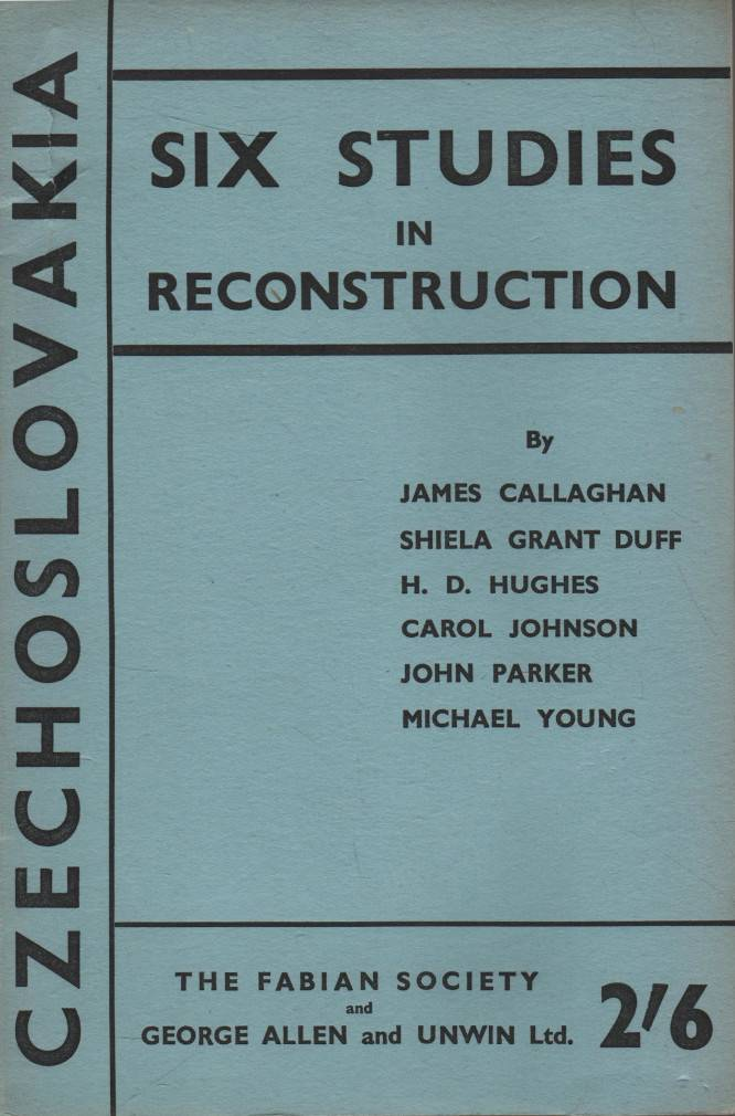 Grant Duff, Shiela / Parker, John / Young, Michael / Hughes, H. D. / Callaghan, James / Johnson, Carol – Czechoslovakia, Six Studies in Reconstruction