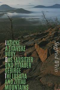 120742. Weiss, Siegfried – Lužické a Žitavské hory, Od Ještědu k Labi - Das Lausitzer und Zittauer Gebirge, Vom Jeschken zur Elbe - The Lusatia and Zittau Mountains, From Ještěd to the Labe