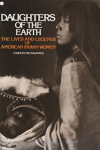 7928. Neithammer, Carolyn – Daughters of the Earth, The Lives and Legends of American Indian Women