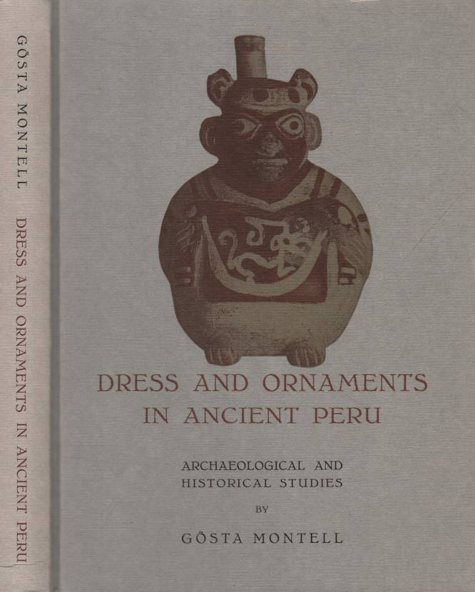 Montell, Gösta – Dress and Ornaments in Ancient Peru, Archaeological and Historical Studies