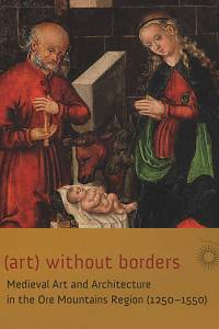 47059. (art) without borders, Medieval Art and Architecture in the Ore Mountains Region (1250-1550)