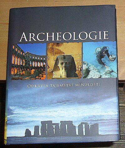 Archeologie, Odkrytá tajemství minulosti