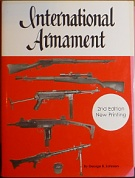 70997. Johnson, George B. – International Armament, With history, data, technical information and photographs of over 400 weapons, Two volumes in one