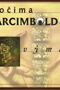 88466. Anděl, Jaroslav – Očima Arcimboldovýma - Through the Eyes of Arcimboldo (Veletržní palác 20.6.-21.9.1997)