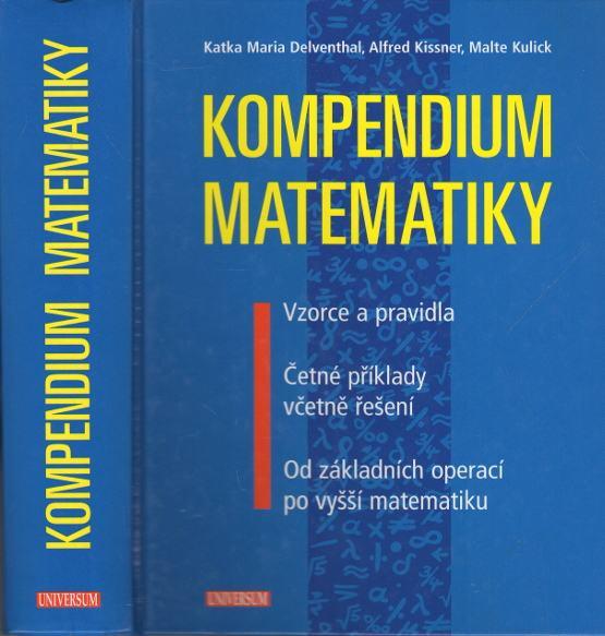Kompendium matematiky (Vzorce a pravidla, Četné příklady včetně řešení, Od základních operací po vyšší matematiku)
