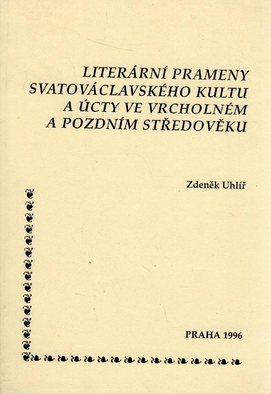 Literární prameny svatováclavského kultu a úcty ve vrcholném a pozdním středověku
