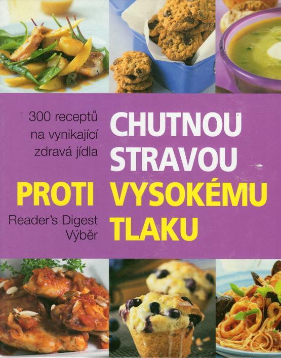 Chutnou stravou proti vysokému tlaku, 300 receptů na vynikající zdravá jídla