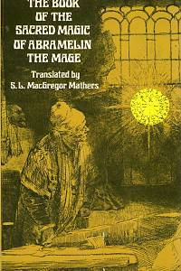 97485. Mathers, S. L. Mac Gregor – The Book of the Sacred Magic of Abramelin the Mage, as Deliverd by Abraham the Jew unto his son Lamech, A. D. 1458.