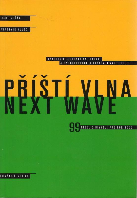 Příští vlna - Next Wave, Antologie alternativy, okraje a undergroundu v českém divadle 90. let