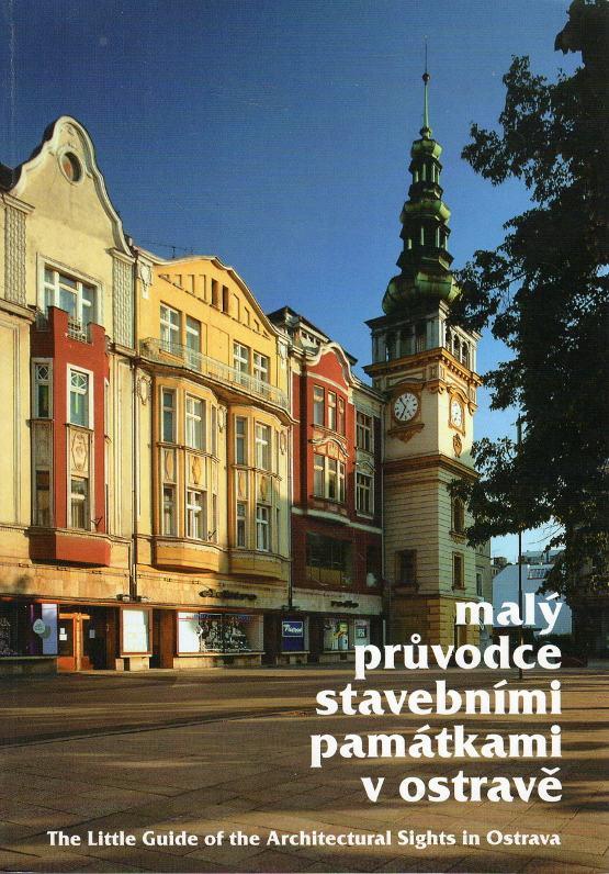 Malý průvodce stavebními památkami v Ostravě - The Little Guide of the Architextural Sights in Ostrava