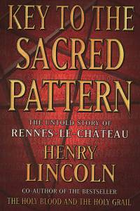 104048. Lincoln, Henry – Key to the Sacred Pattern, The Untold Story of Rennes-le-Château