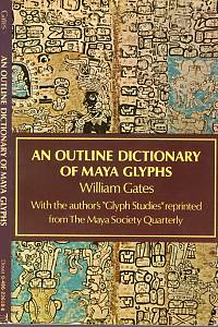 111011. Gates, William – An Outline Dictionary of Maya Glyphs, With a Concordance and Analysis of Theri Relationships
